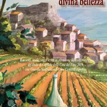 Guardia Sanframondi. Divina Bellezza, un libro per raccontare le terre del vino